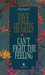 Can't Fight the Feeling - Faye Hughes