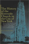 The History of the Riverside Church in the City of New York - Peter Paris, John W. Cook, James Hudnut-Beumler, Lawrence Mamiya, Judith Weisenfeld Tisdale