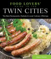 Food Lovers' Guide to® the Twin Cities: The Best Restaurants, Markets & Local Culinary Offerings - James Norton