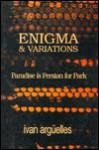 Enigma & Variations: Paradise Is Persian for Park - Ivan Arguelles