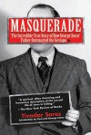 Masquerade: The Incredible True Story of How George Soros' Father Outsmarted the Gestapo - Tivadar Soros, Humphrey Tonkin, George Soros, Paul Soros