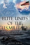 Elite Units of the U.S. Military: A photographic primer to special warfare and elite units of the U.S. military - William Morgan, Clare Morgan