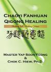 Chaoyi Fanhuan Qigong Healing - Ph.D.Master Yap Soon Yeong, Chok C. Hiew