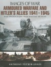 Armoured Warfare and Hitler's Allies 1941-1945: Rare Photographs from Wartime Archives (Images of War) - Anthony Tucker-Jones
