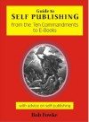 Guide to Self Publishing from the Ten Commandments to E-books - Bob Fowke