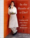 In the Hands of A Chef: Cooking with Jody Adams of Rialto Restaurant - Jody Adams, Ken Rivard