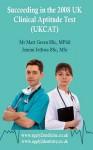 Succeeding In The 2008 Uk Clinical Aptitude Test (Ukcat) - Matt Green