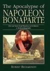 The Apocalypse of Napoleon Bonaparte: His Last Years from Waterloo to St Helena: A Medical Biography - Robert Richardson