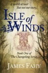 Isle of Winds (The Changeling Series) (Volume 1) - James Fahy
