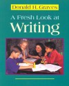 A Fresh Look at Writing - Donald H. Graves