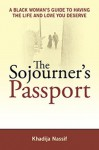 The Sojourner's Passport A Black Woman's Guide To Having The Life And Love You Deserve - Khadija Nassif