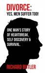 Divorce: Yes, men suffer too!: One man's story of heartbreak, self discovery and rebirth (Cafe Style Chats Book 2) - Richard Butler