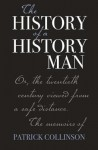 The History of a History Man: Or, the Twentieth Century Viewed from a Safe Distance. the Memoirs of Patrick Collinson - Patrick Collinson
