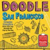 Doodle San Francisco: Create. Imagine. Draw Your Way Through the City by the Bay. - Puck, Violet Lemay
