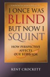 I Once Was Blind, But Now I Squint - Kent Crockett