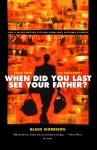 When Did You Last See Your Father?: A Son's Memoir of Love and Loss - Blake Morrison