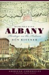 Remembering Albany: Heritage on the Hudson - Don Rittner