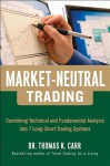 Market-Neutral Trading: 8 Buy + Hedge Trading Strategies for Making Money in Bull and Bear Markets - Thomas K. Carr