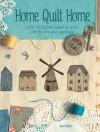 Home Quilt Home: 15 Quilted Homes to Stitch, Sew and Applique - Janet Clare