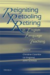 Reigniting, Retooling, Retiring in English Language Teaching - Christine Coombe, Elizabeth England, John Schmidt