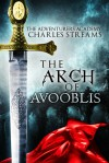 The Arch of Avooblis (Adventurers' Academy #1) - Charles Streams