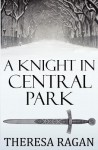 A Knight in Central Park - Theresa Ragan