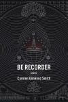 Be Recorder - Carmen Gimenez Smith