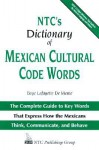 NTC's Dictionary of Mexican Cultural Code Words : The Complete Guide to Key Words That Express How the Mexicans Think, Communicate, and Behave - Boyé Lafayette de Mente