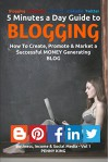 "5 Minutes a Day Guide to BLOGGING + FREE eBook ""Attracting Affiliates"": How To Create, Promote & Market a Successful Money Generating Blog (Business, Income & Social Media 1) - Penny King, Pilar Bueno"