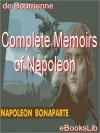 Complete Memoirs of Napoleon - Louis Antoine Fauvelet de Bourrienne