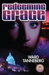 Redeeming Grace: When a Killer Moves Into the White House No One is Safe ... Not Even the Dead - Ward Tanneberg