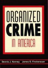Organized Crime in America - Dennis J. Kenney, James O. Finckenauer