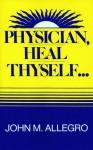 Physician, Heal Thyself - John Marco Allegro