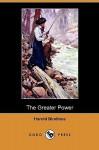 The Greater Power (Dodo Press) - Harold Bindloss, W. Herbert Dunton