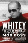 Whitey: The Life of America's Most Notorious Mob Boss - Dick Lehr, Gerard O'Neill