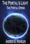 The Portal's Light: The Portal Opens - Andrew B. Wehrlen