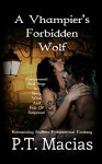 A Vhampier's Forbidden Wolf: Paranormal Bad Boys Are Sexy, Wild, And Full Of Suspense! (Romancing Shifters Paranormal Fantasy Book 1) - P.T. Macias