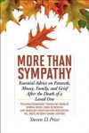 More Than Sympathy: Essential Advice on Funerals, Money, Family, and Grief After the Death of a Loved One - Steven D. Price