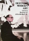 Defining Modern Art: Selected Writings - Alfred Hamilton Barr, Irving Sandler