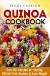 Quinoa Cookbook: Over 50 Recipes of Healthy Gluten-Free Recipes to Lose Weight (Low Carb Paleo) - Peggy Carlson