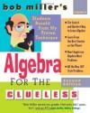Bob Miller's Algebra for the Clueless, 2nd edition (Bob Miller's Clueless) - Bob Miller