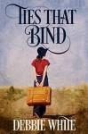 Ties That Bind - Debbie White