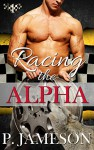 Racing the Alpha (Dirt Track Dogs Book 1) - P. Jameson