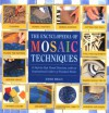 Encyclopedia Of Mosaic Techniques: A Step-by-step Visual Directory, With An Inspirational Gallery Of Finished Works (Encyclopedia of Art Techniques) - Emma Biggs, Stephanie Driver, Claire Waite, Anna Watson, Dave Kemp