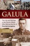 Galula: The Life and Writings of the French Officer Who Defined the Art of Counterinsurgency - A.A. Cohen, John A. Nagl