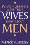 What Husbands Wish Their Wives Knew About Men - Patrick Morley
