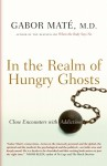 In the Realm of Hungry Ghosts: Close Encounters with Addiction - Gabor Maté