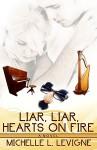 Liar, Liar, Hearts On Fire - Michelle L. Levigne