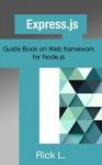 Express.js: Guide Book on Web framework for Node.js - Rick L.