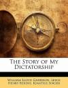 The Story of My Dictatorship - William Lloyd Garrison, Lewis Henry Berens, Ignatius Singer